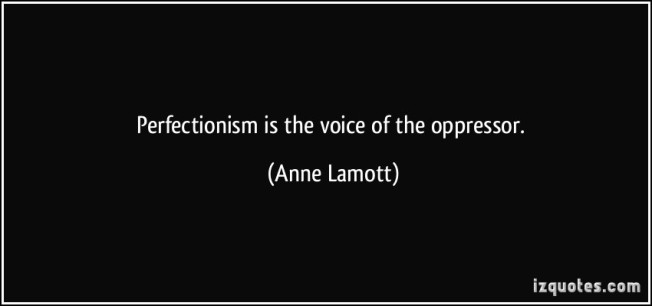 quote-perfectionism-is-the-voice-of-the-oppressor-anne-lamott-107202